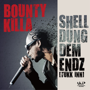 BOUNTY KILLA / SHELL DUNG DEM ENDZ (TUKK INN)   JUST RELEASED!!!